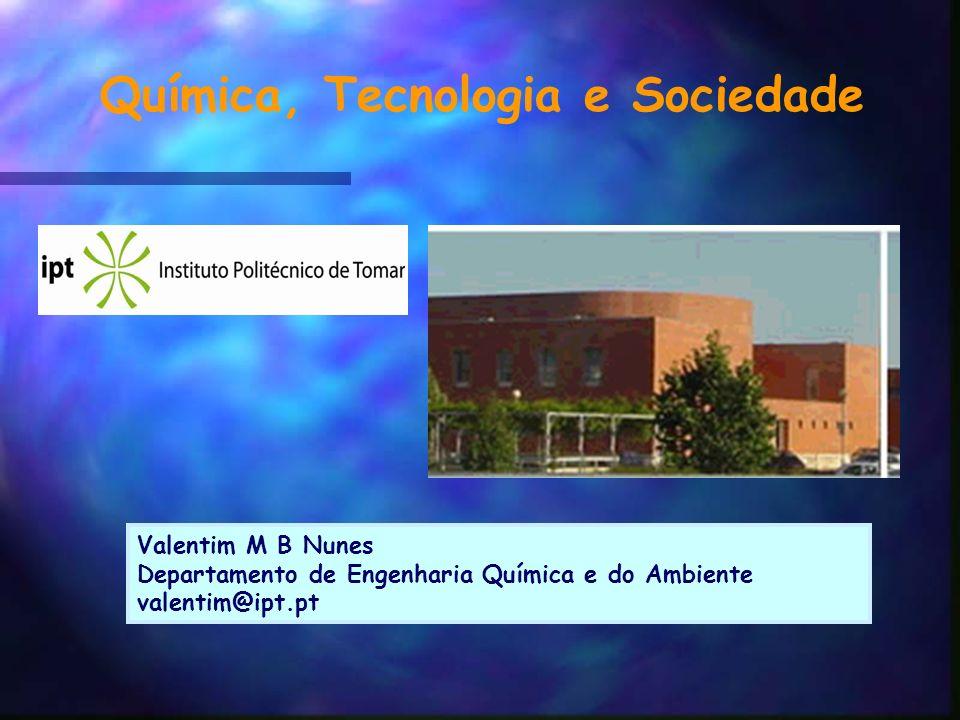Química, Tecnologia e Sociedade Valentim M B Nunes Departamento de Engenharia Química e do Ambiente valentim@ipt.pt