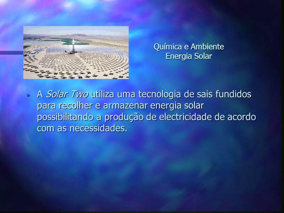 A Solar Two utiliza uma tecnologia de sais fundidos para recolher e armazenar energia solar possibilitando a produção de electricidade de acordo com a