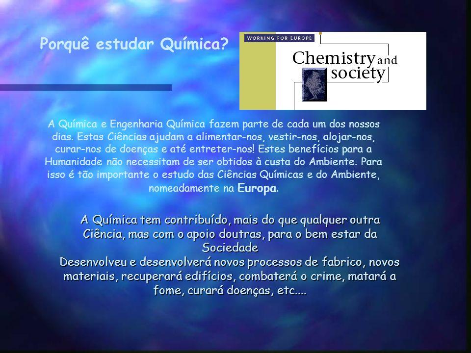 Porquê estudar Química? A Química e Engenharia Química fazem parte de cada um dos nossos dias. Estas Ciências ajudam a alimentar-nos, vestir-nos, aloj