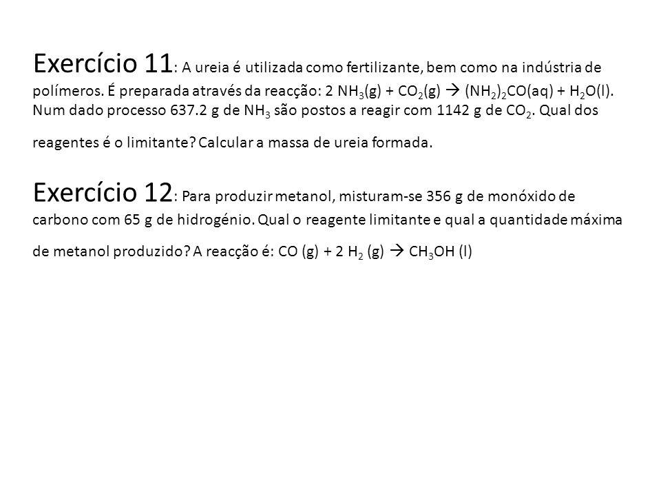 Exercício 11 : A ureia é utilizada como fertilizante, bem como na indústria de polímeros. É preparada através da reacção: 2 NH 3 (g) + CO 2 (g) (NH 2