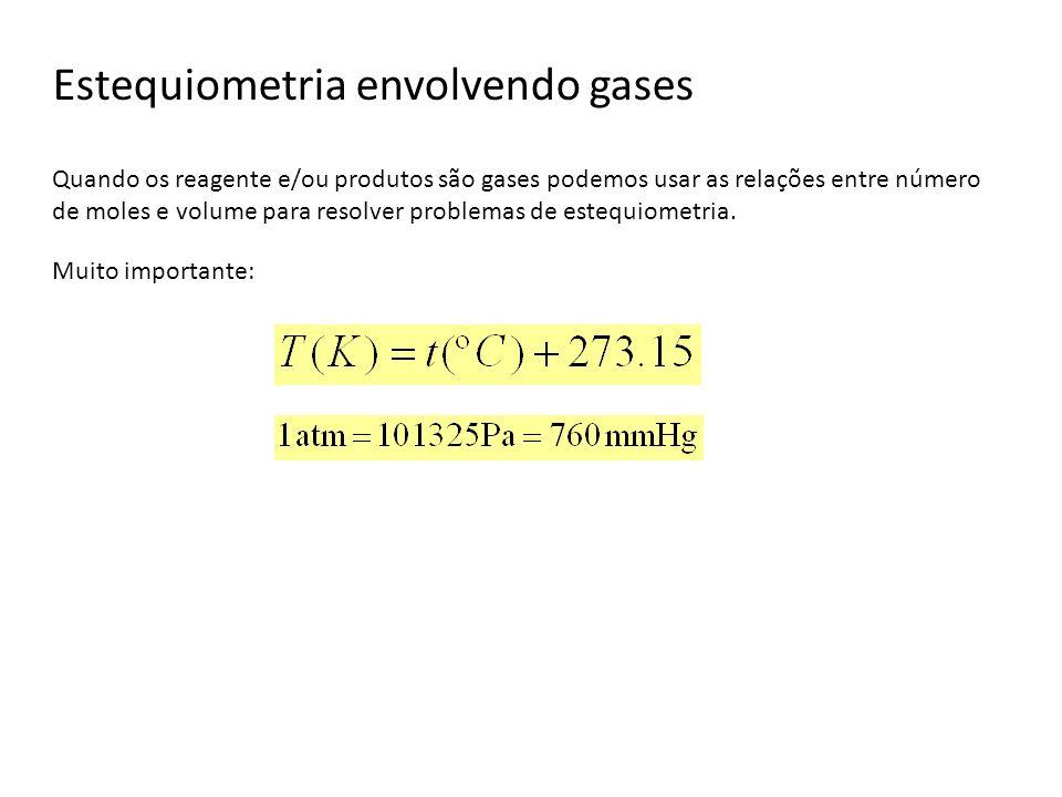 Estequiometria envolvendo gases Quando os reagente e/ou produtos são gases podemos usar as relações entre número de moles e volume para resolver probl
