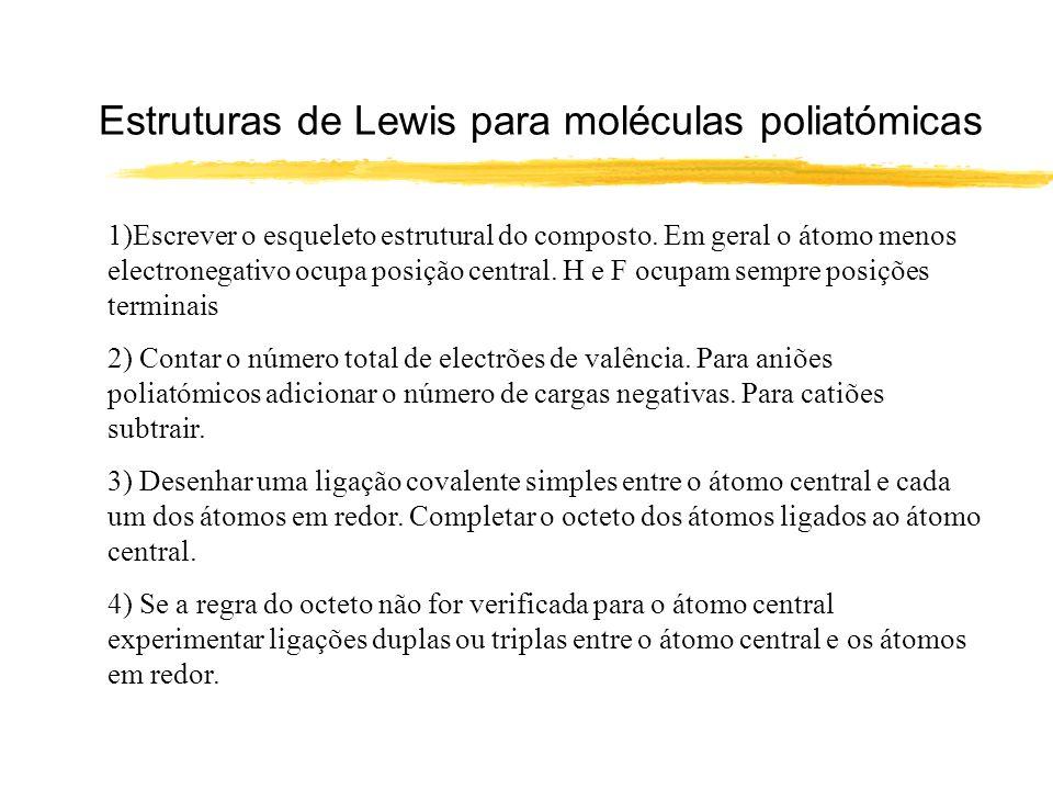 Estruturas de Lewis para moléculas poliatómicas 1)Escrever o esqueleto estrutural do composto. Em geral o átomo menos electronegativo ocupa posição ce