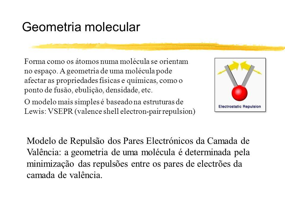 Geometria molecular Forma como os átomos numa molécula se orientam no espaço. A geometria de uma molécula pode afectar as propriedades físicas e quími