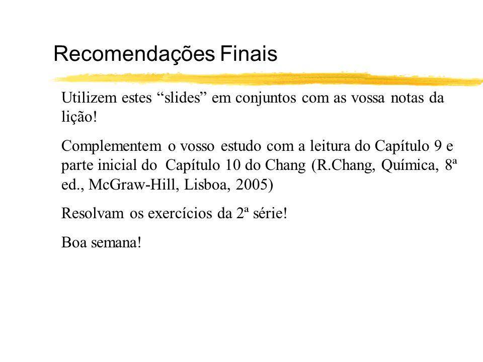 Recomendações Finais Utilizem estes slides em conjuntos com as vossa notas da lição! Complementem o vosso estudo com a leitura do Capítulo 9 e parte i