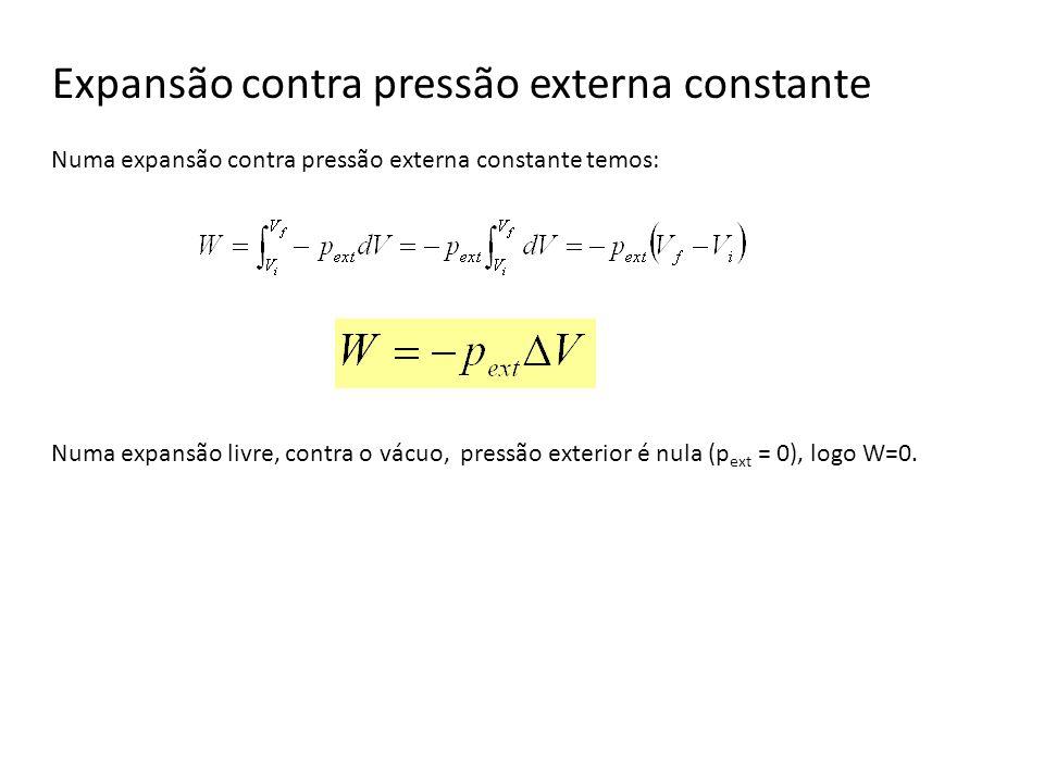 Expansão contra pressão externa constante Numa expansão contra pressão externa constante temos: Numa expansão livre, contra o vácuo, pressão exterior