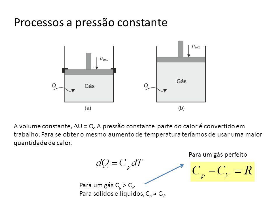 Processos a pressão constante A volume constante, U = Q. A pressão constante parte do calor é convertido em trabalho. Para se obter o mesmo aumento de