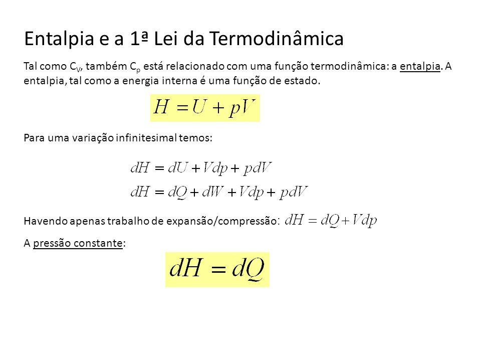 Entalpia e a 1ª Lei da Termodinâmica Tal como C V, também C p está relacionado com uma função termodinâmica: a entalpia. A entalpia, tal como a energi
