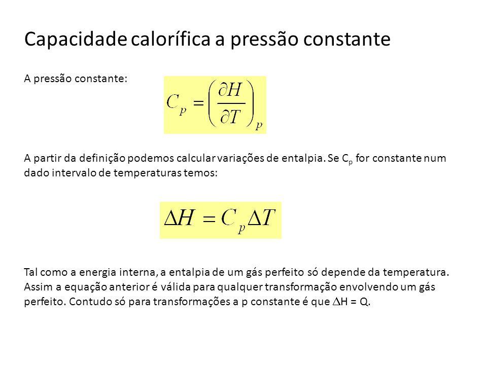 Capacidade calorífica a pressão constante A pressão constante: A partir da definição podemos calcular variações de entalpia. Se C p for constante num