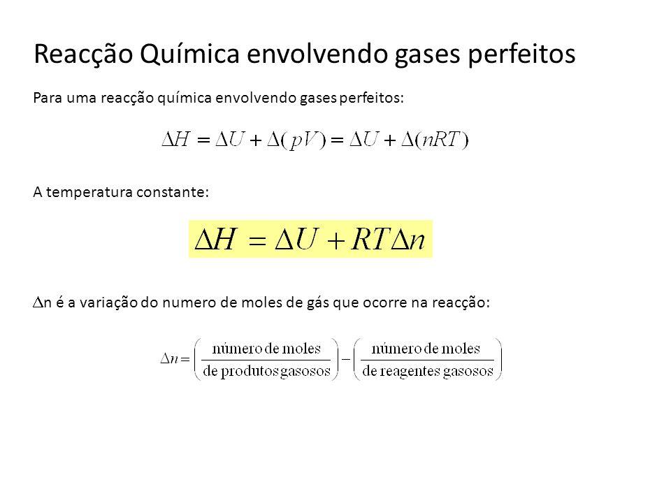 Reacção Química envolvendo gases perfeitos Para uma reacção química envolvendo gases perfeitos: A temperatura constante: n é a variação do numero de m