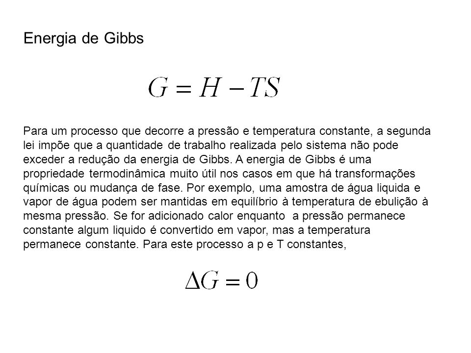 Energia de Gibbs Para um processo que decorre a pressão e temperatura constante, a segunda lei impõe que a quantidade de trabalho realizada pelo siste