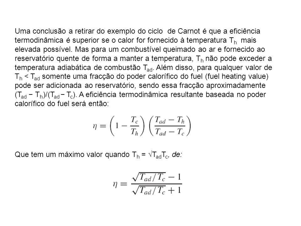 Uma conclusão a retirar do exemplo do ciclo de Carnot é que a eficiência termodinâmica é superior se o calor for fornecido à temperatura T h mais elev