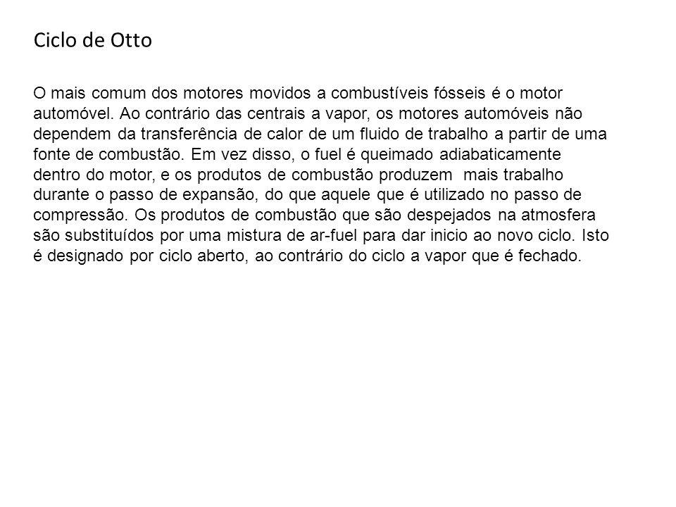 Ciclo de Otto O mais comum dos motores movidos a combustíveis fósseis é o motor automóvel. Ao contrário das centrais a vapor, os motores automóveis nã
