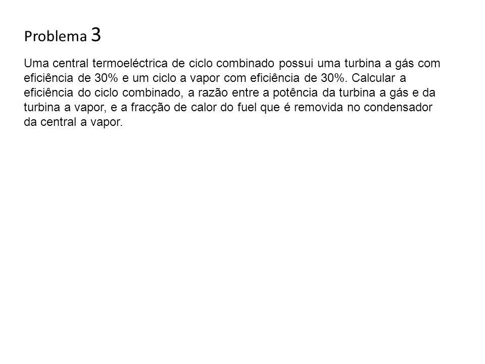 Problema 3 Uma central termoeléctrica de ciclo combinado possui uma turbina a gás com eficiência de 30% e um ciclo a vapor com eficiência de 30%. Calc