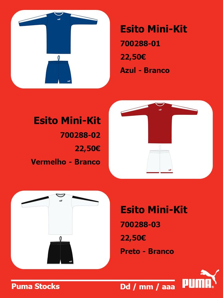 Puma Stocks Dd / mm / aaa Esito Mini-Kit 700288-01 22,50 Azul - Branco Esito Mini-Kit 700288-02 22,50 Vermelho - Branco Esito Mini-Kit 700288-03 22,50