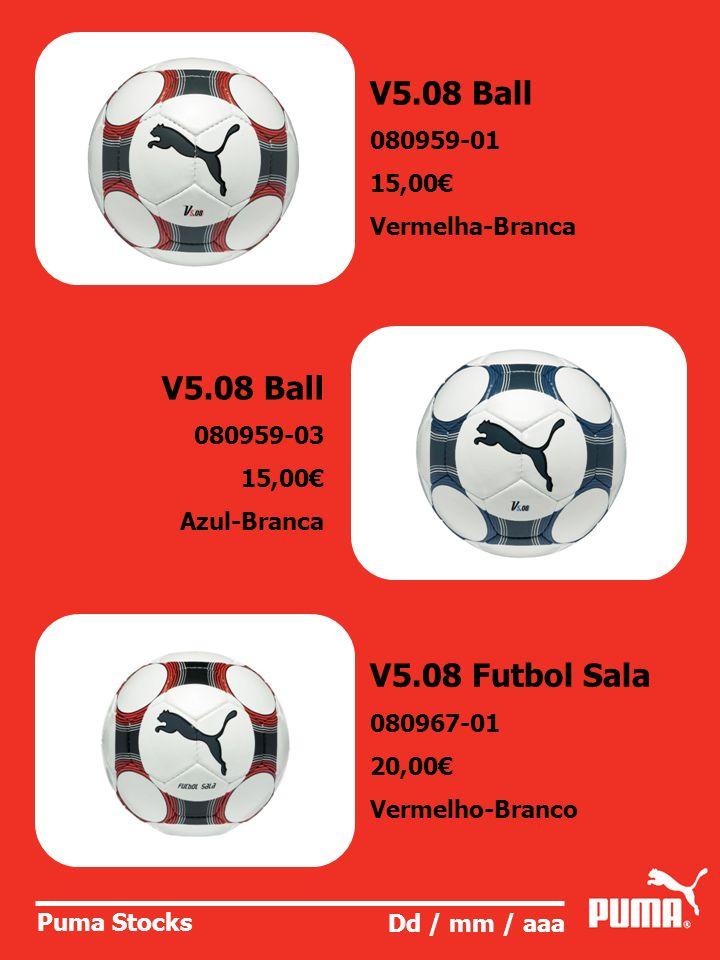 Puma Stocks Dd / mm / aaa V5.08 Ball 080959-01 15,00 Vermelha-Branca V5.08 Ball 080959-03 15,00 Azul-Branca V5.08 Futbol Sala 080967-01 20,00 Vermelho