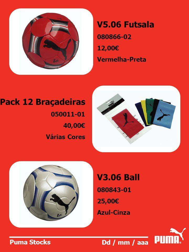 Puma Stocks Dd / mm / aaa V5.06 Futsala 080866-02 12,00 Vermelha-Preta Pack 12 Braçadeiras 050011-01 40,00 Várias Cores V3.06 Ball 080843-01 25,00 Azu