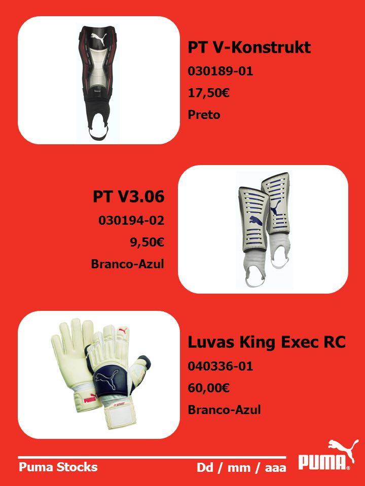 Puma Stocks Dd / mm / aaa PT V-Konstrukt 030189-01 17,50 Preto PT V3.06 030194-02 9,50 Branco-Azul Luvas King Exec RC 040336-01 60,00 Branco-Azul