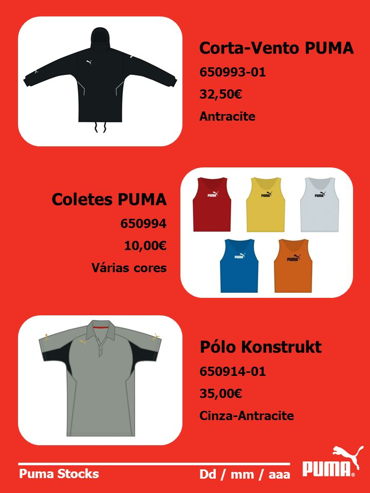 Puma Stocks Dd / mm / aaa Pólo Konstrukt 650994-02 35,00 Branco - Vermelho Pólo V-Kon 651010-07 35,00 Preto Pólo V-Kon 651010-08 30,00 Branco-Antracite