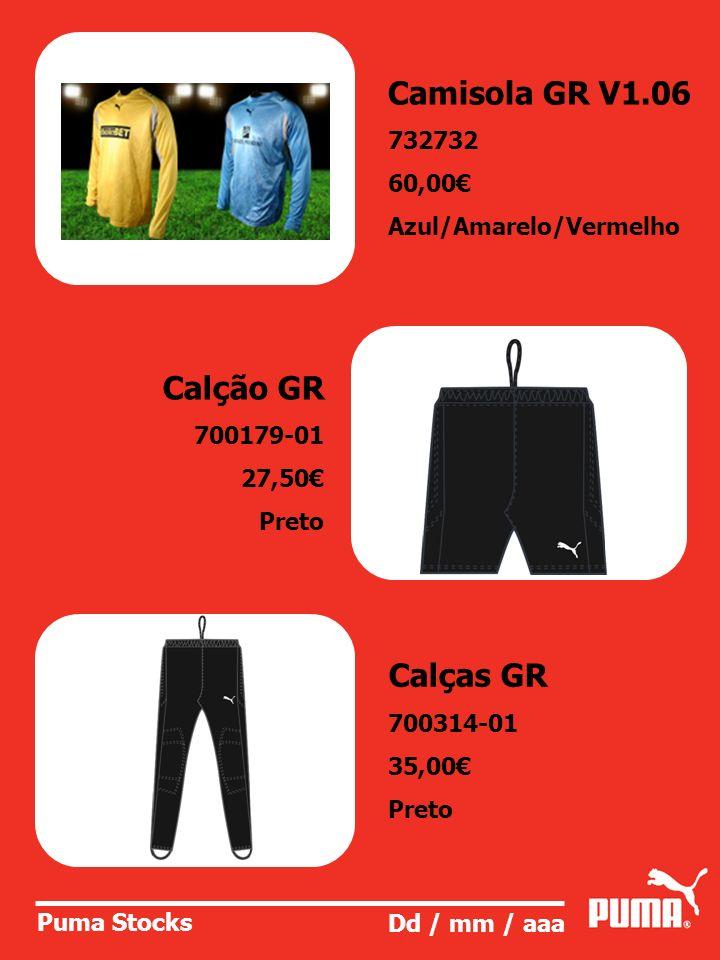 Puma Stocks Dd / mm / aaa Camisola GR V1.06 732732 60,00 Azul/Amarelo/Vermelho Calção GR 700179-01 27,50 Preto Calças GR 700314-01 35,00 Preto