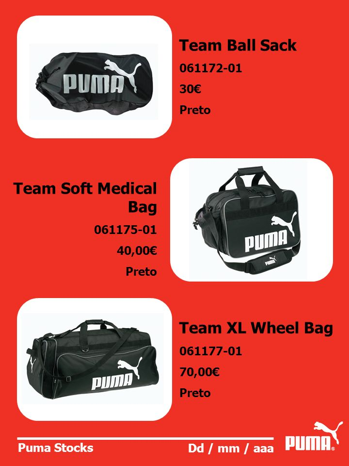 Puma Stocks Dd / mm / aaa Team Ball Sack 061172-01 30 Preto Team Soft Medical Bag 061175-01 40,00 Preto Team XL Wheel Bag 061177-01 70,00 Preto