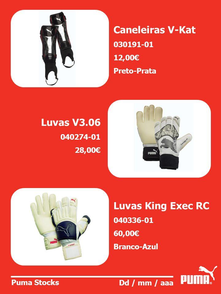 Puma Stocks Dd / mm / aaa Caneleiras V-Kat 030191-01 12,00 Preto-Prata Luvas V3.06 040274-01 28,00 Luvas King Exec RC 040336-01 60,00 Branco-Azul