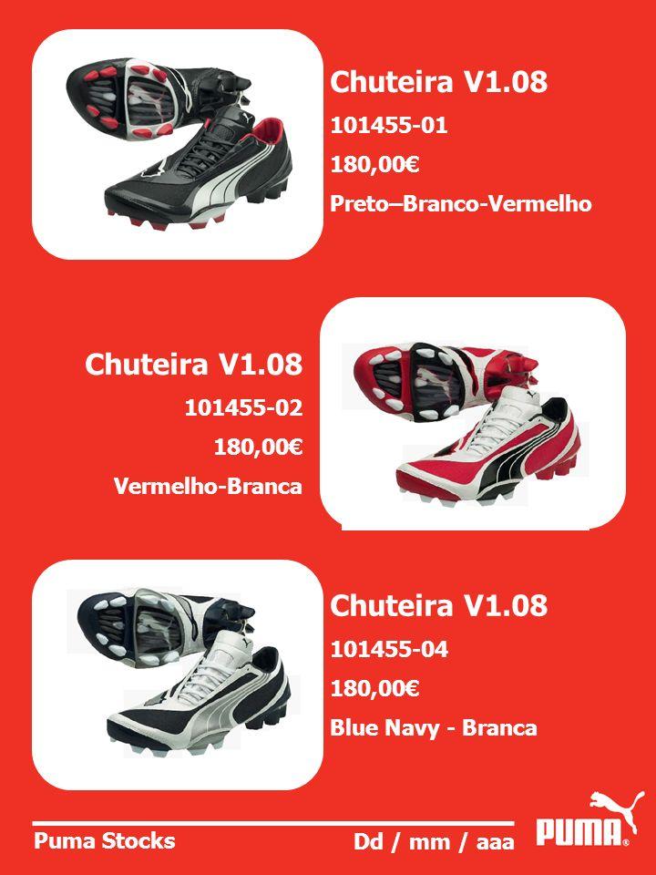 Puma Stocks Dd / mm / aaa Chuteira V1.08 101455-01 180,00 Preto–Branco-Vermelho Chuteira V1.08 101455-02 180,00 Vermelho-Branca Chuteira V1.08 101455-04 180,00 Blue Navy - Branca