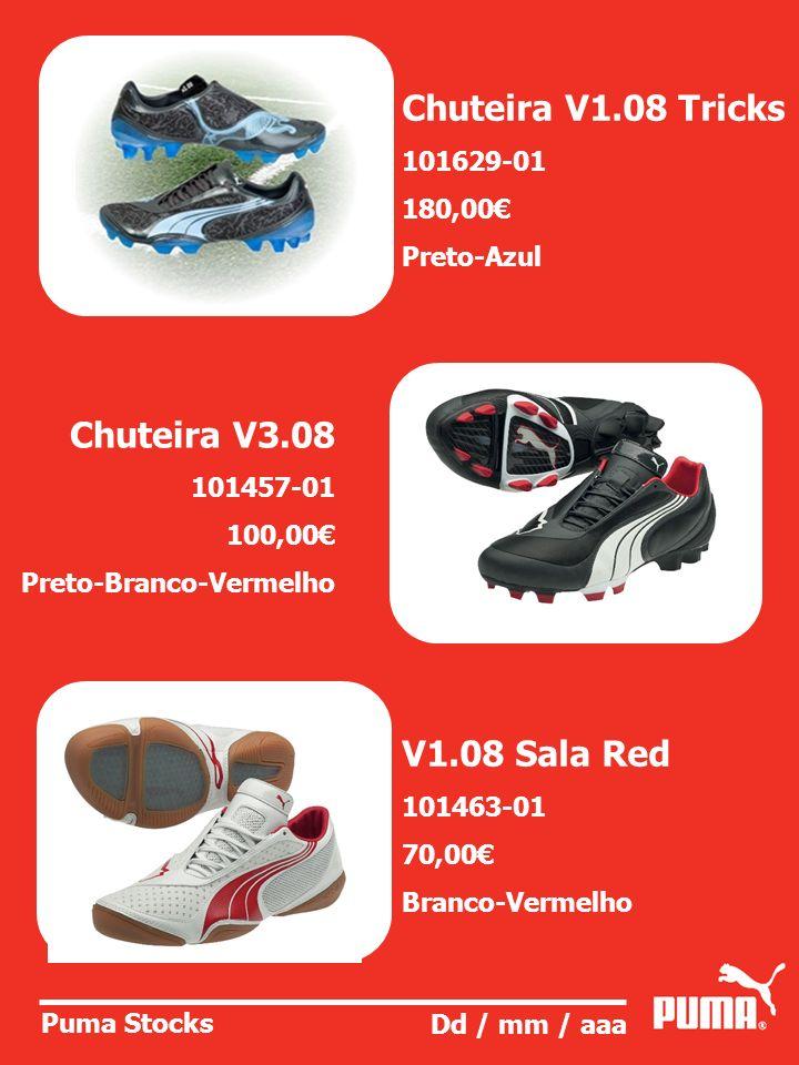 Puma Stocks Dd / mm / aaa Chuteira V3.08 101457-01 100,00 Preto-Branco-Vermelho V1.08 Sala Red 101463-01 70,00 Branco-Vermelho Chuteira V1.08 Tricks 101629-01 180,00 Preto-Azul