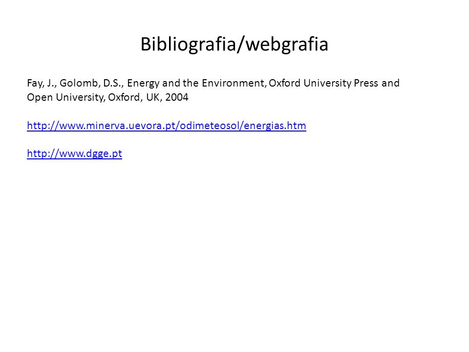 Bibliografia/webgrafia Fay, J., Golomb, D.S., Energy and the Environment, Oxford University Press and Open University, Oxford, UK, 2004 http://www.min