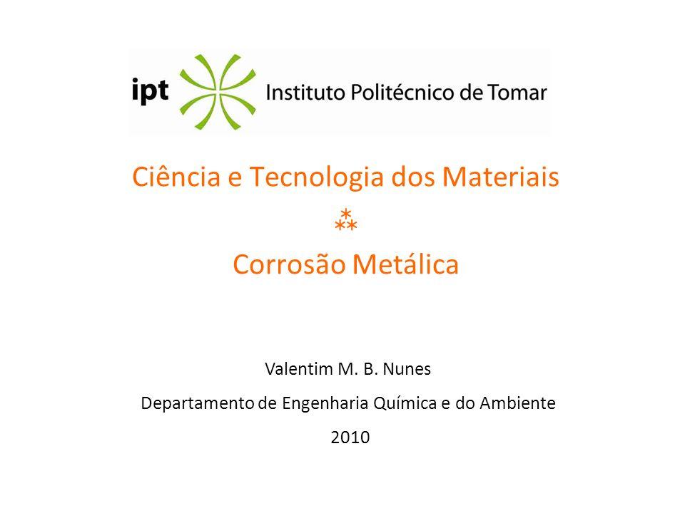 Ciência e Tecnologia dos Materiais Corrosão Metálica Valentim M. B. Nunes Departamento de Engenharia Química e do Ambiente 2010
