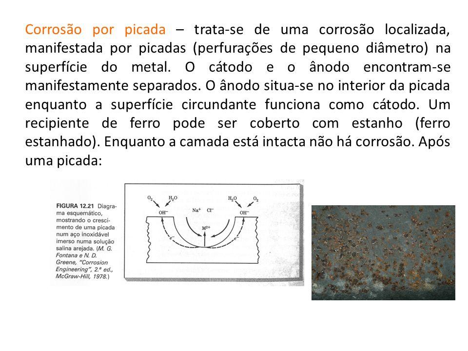 Corrosão por picada – trata-se de uma corrosão localizada, manifestada por picadas (perfurações de pequeno diâmetro) na superfície do metal. O cátodo