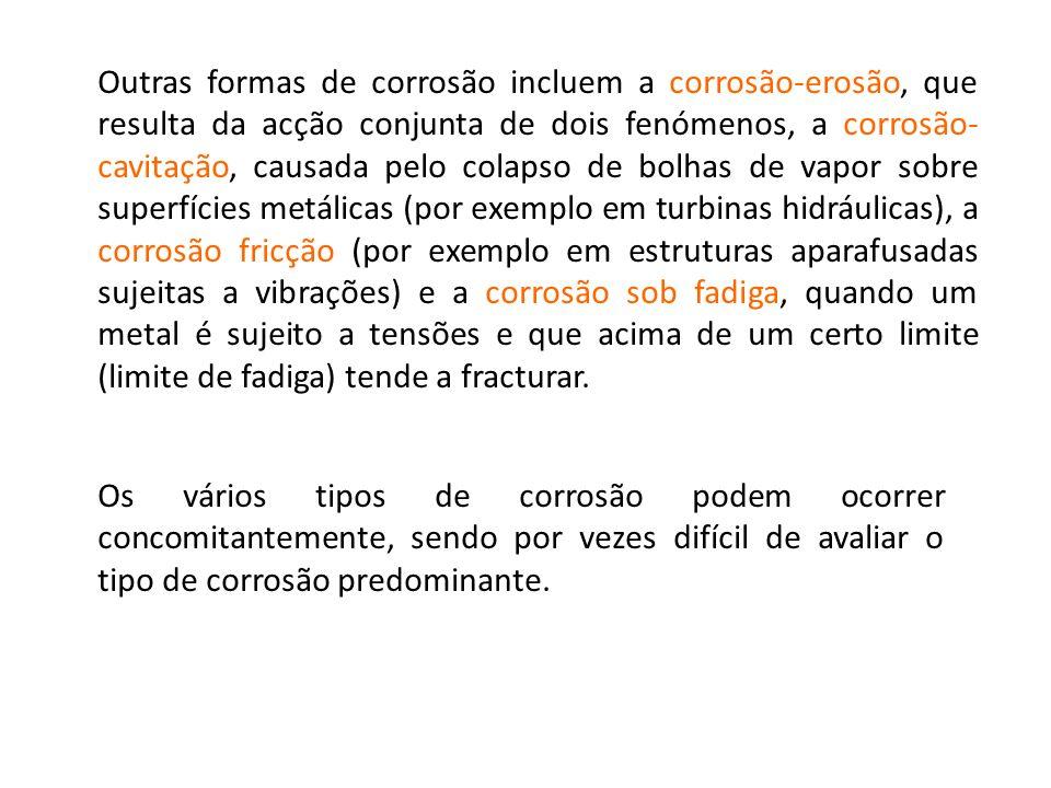Outras formas de corrosão incluem a corrosão-erosão, que resulta da acção conjunta de dois fenómenos, a corrosão- cavitação, causada pelo colapso de b