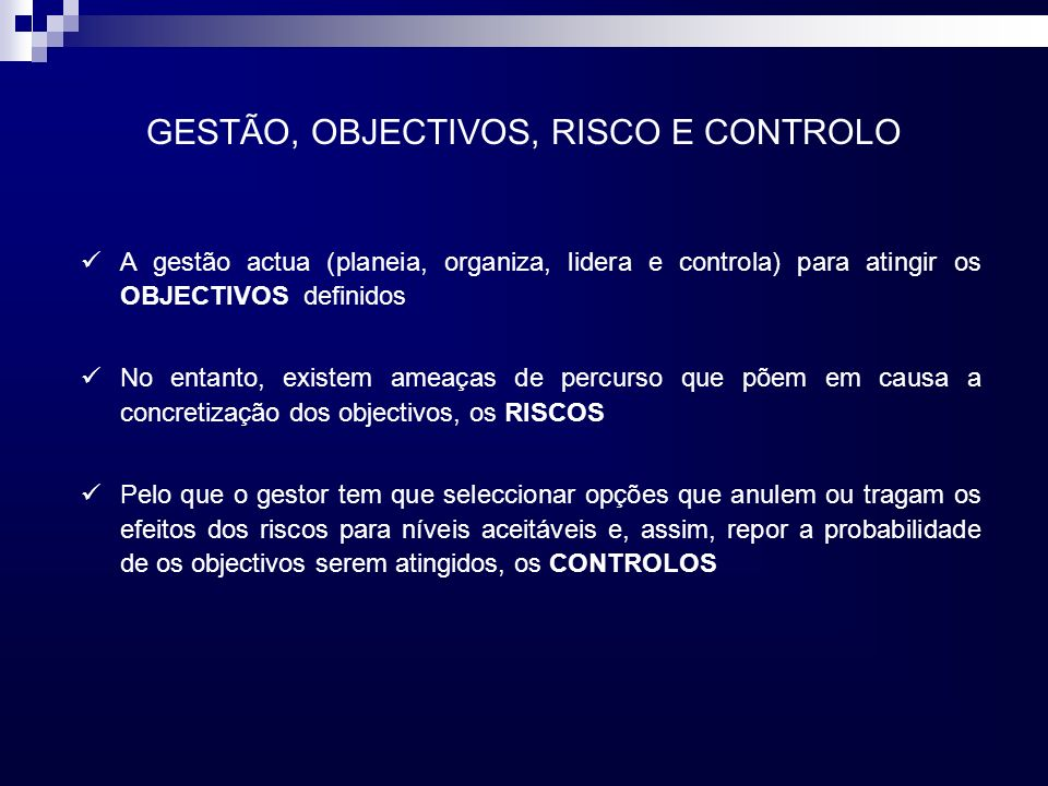 GESTÃO, OBJECTIVOS, RISCO E CONTROLO A gestão actua (planeia, organiza, lidera e controla) para atingir os OBJECTIVOS definidos No entanto, existem am