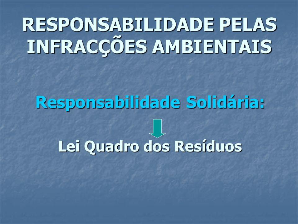 RESPONSABILIDADE PELAS INFRACÇÕES AMBIENTAIS Responsabilidade Solidária: Lei Quadro dos Resíduos