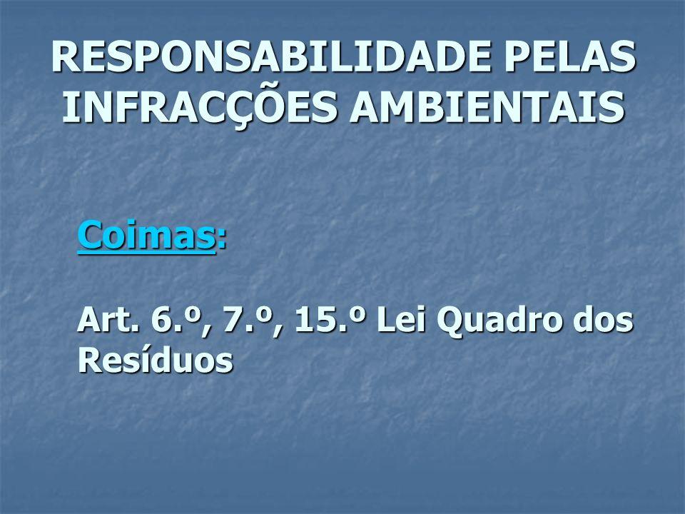 RESPONSABILIDADE PELAS INFRACÇÕES AMBIENTAIS Coimas : Art. 6.º, 7.º, 15.º Lei Quadro dos Resíduos