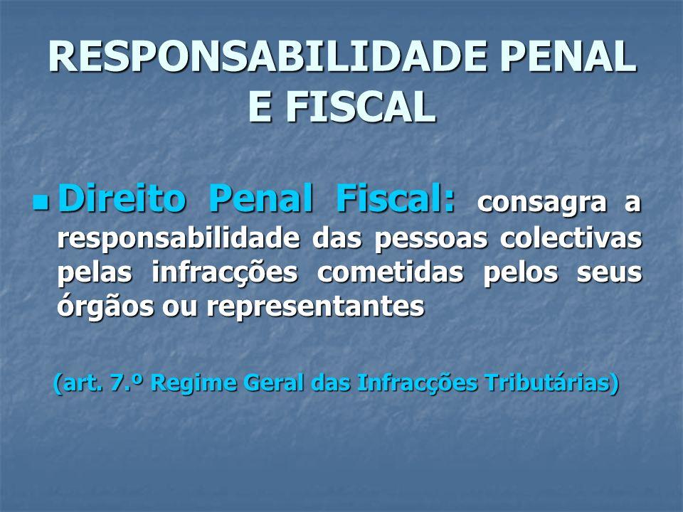 RESPONSABILIDADE PENAL E FISCAL Direito Penal Fiscal: consagra a responsabilidade das pessoas colectivas pelas infracções cometidas pelos seus órgãos