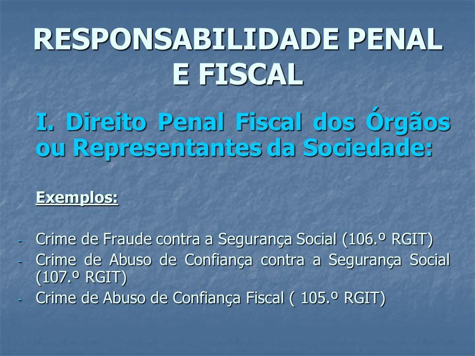 RESPONSABILIDADE PENAL E FISCAL I. Direito Penal Fiscal dos Órgãos ou Representantes da Sociedade: Exemplos: - Crime de Fraude contra a Segurança Soci