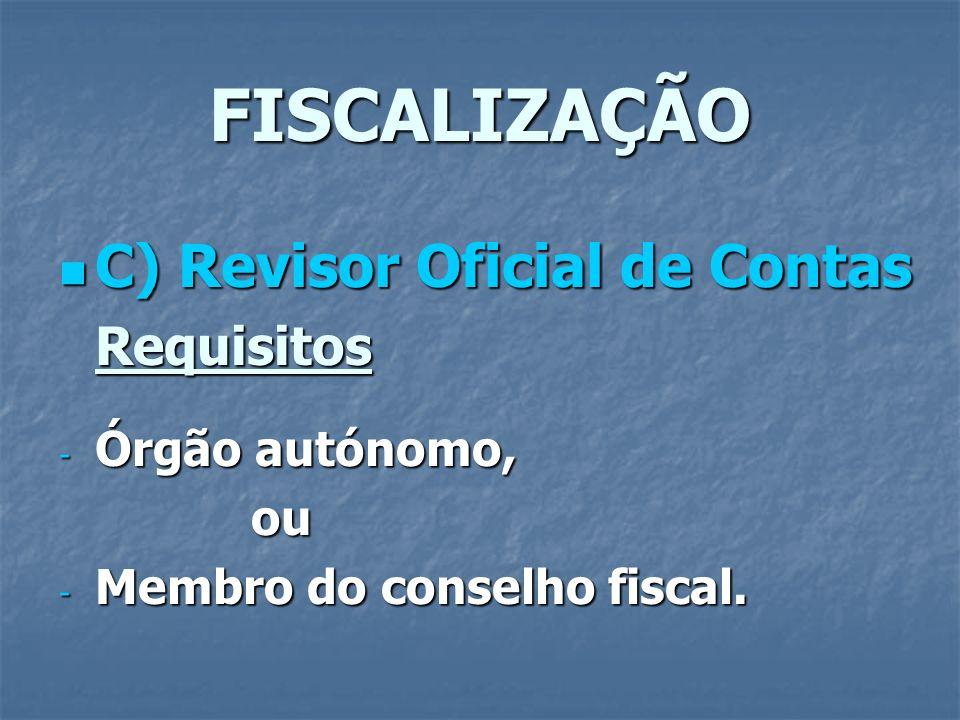 FISCALIZAÇÃO C) Revisor Oficial de Contas C) Revisor Oficial de ContasRequisitos - Órgão autónomo, ou - Membro do conselho fiscal.