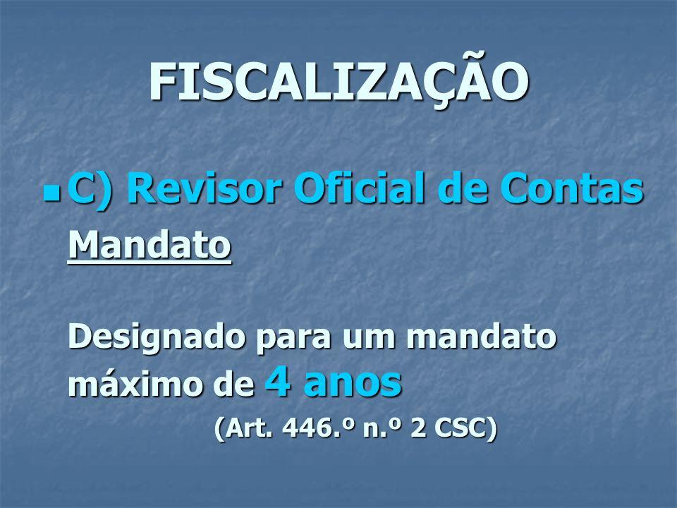 FISCALIZAÇÃO C) Revisor Oficial de Contas C) Revisor Oficial de ContasMandato Designado para um mandato máximo de 4 anos (Art. 446.º n.º 2 CSC)