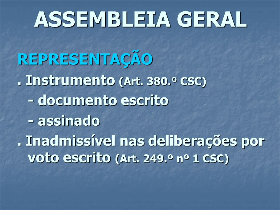 ASSEMBLEIA GERAL REPRESENTAÇÃO. Instrumento (Art. 380.º CSC) - documento escrito - assinado. Inadmissível nas deliberações por voto escrito (Art. 249.