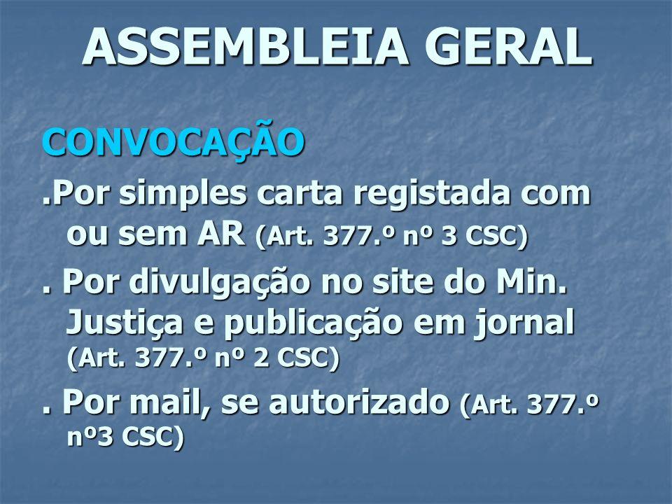 ASSEMBLEIA GERAL CONVOCAÇÃO.Por simples carta registada com ou sem AR (Art. 377.º nº 3 CSC). Por divulgação no site do Min. Justiça e publicação em jo