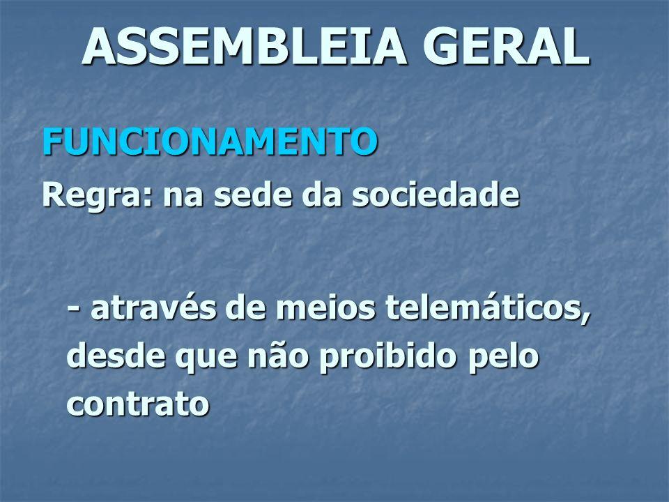 ASSEMBLEIA GERAL FUNCIONAMENTO Regra: na sede da sociedade - através de meios telemáticos, desde que não proibido pelo contrato