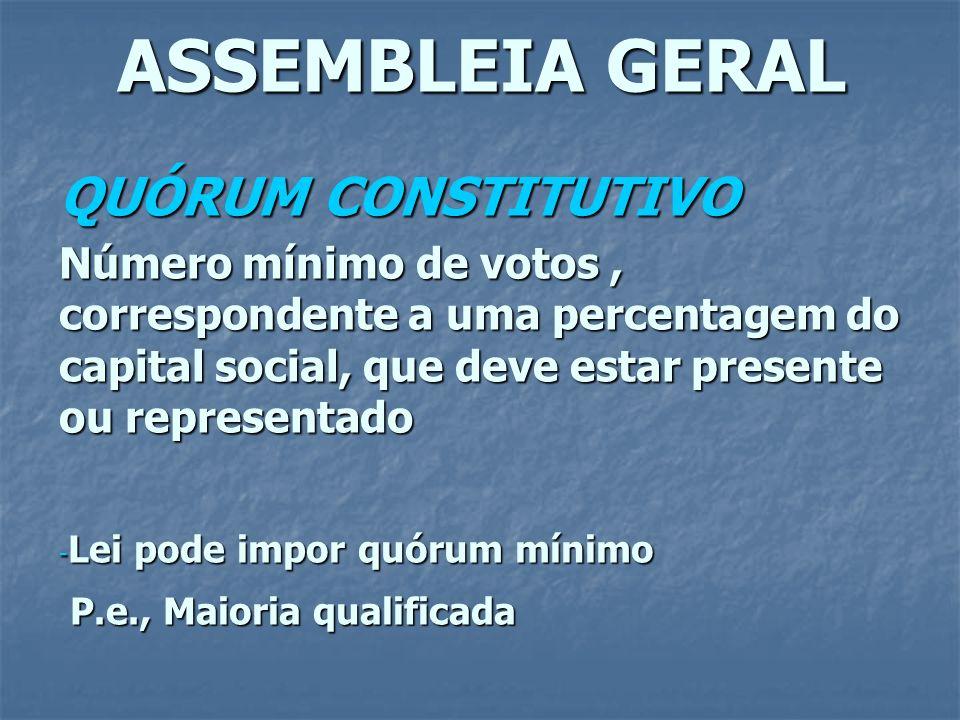 ASSEMBLEIA GERAL QUÓRUM CONSTITUTIVO Número mínimo de votos, correspondente a uma percentagem do capital social, que deve estar presente ou representa
