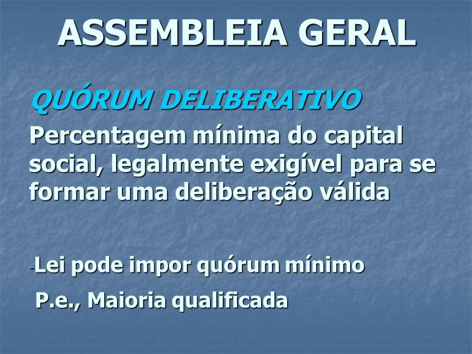ASSEMBLEIA GERAL QUÓRUM DELIBERATIVO Percentagem mínima do capital social, legalmente exigível para se formar uma deliberação válida - Lei pode impor