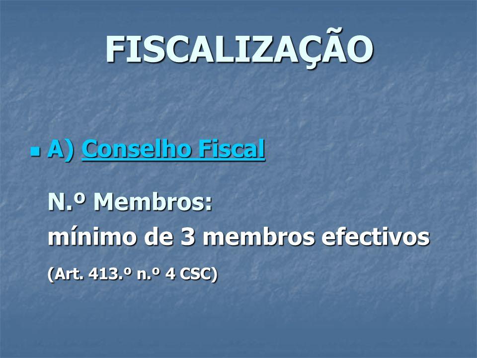 FISCALIZAÇÃO A) Conselho Fiscal A) Conselho Fiscal N.º Membros: mínimo de 3 membros efectivos (Art. 413.º n.º 4 CSC)