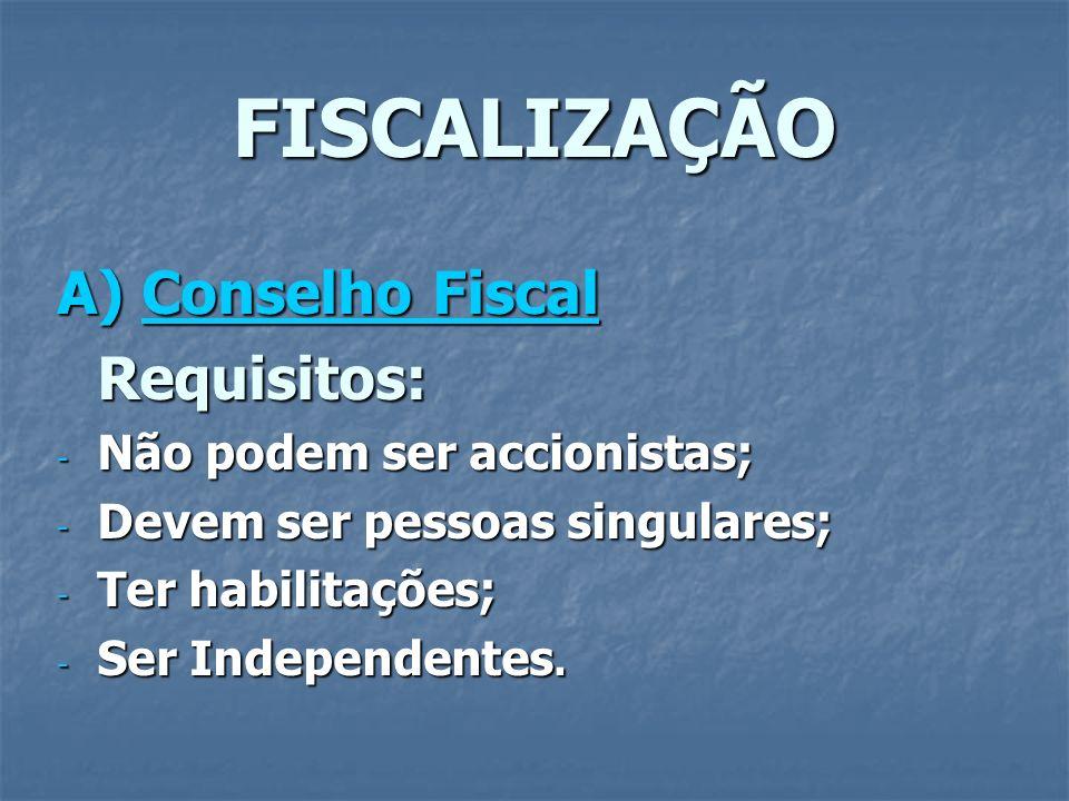 FISCALIZAÇÃO A) Conselho Fiscal Requisitos: - Não podem ser accionistas; - Devem ser pessoas singulares; - Ter habilitações; - Ser Independentes.