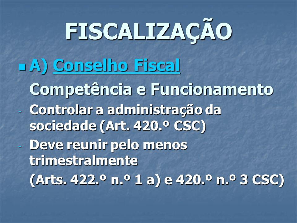 FISCALIZAÇÃO A) Conselho Fiscal A) Conselho Fiscal Competência e Funcionamento - Controlar a administração da sociedade (Art. 420.º CSC) - Deve reunir