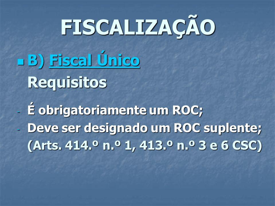 FISCALIZAÇÃO B) Fiscal Único B) Fiscal ÚnicoRequisitos - É obrigatoriamente um ROC; - Deve ser designado um ROC suplente; (Arts. 414.º n.º 1, 413.º n.