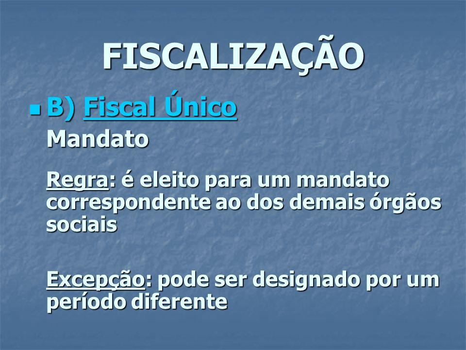 FISCALIZAÇÃO B) Fiscal Único B) Fiscal ÚnicoMandato Regra: é eleito para um mandato correspondente ao dos demais órgãos sociais Excepção: pode ser des