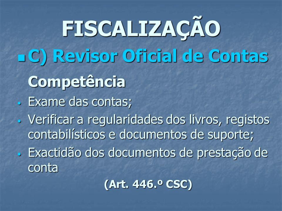 FISCALIZAÇÃO C) Revisor Oficial de Contas C) Revisor Oficial de ContasCompetência Exame das contas; Exame das contas; Verificar a regularidades dos li