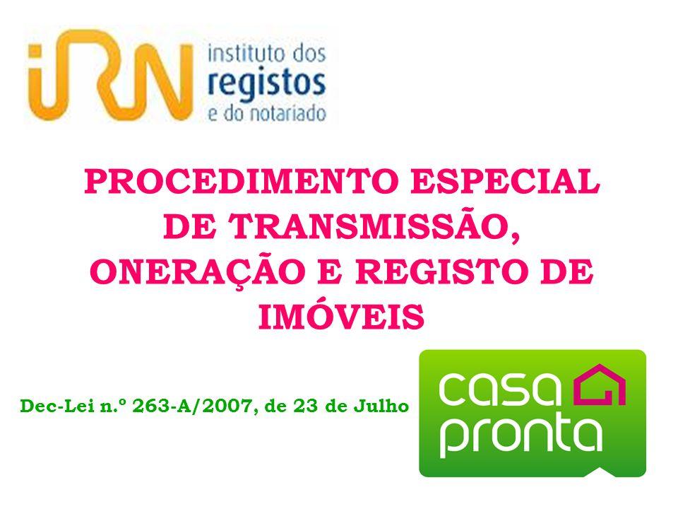 PROCEDIMENTO ESPECIAL DE TRANSMISSÃO, ONERAÇÃO E REGISTO DE IMÓVEIS Dec-Lei n.º 263-A/2007, de 23 de Julho